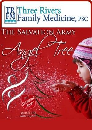 You can help make a local child's Christmas a little brighter this year. Three Rivers Family Medicine is the proud home of a Salvation Army Angel Tree. The tree is covered with paper angels and each one contains a gift request from a local child in need.